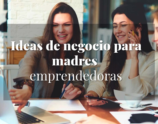 ideas de negocio para mamás emprendedoras